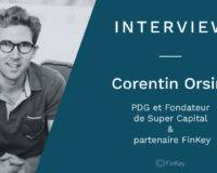 Interview de Corentin Orsini, PDG et Fondateur de Super Capital & partenaire FinKey