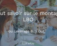 Tout savoir sur le montage LBO ou Leverage Buy Out
